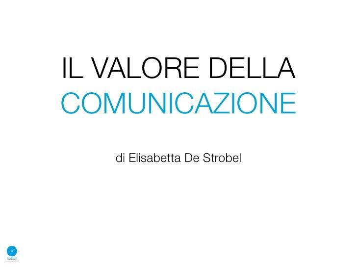 IL VALORE DELLA COMUNICAZIONE    di Elisabetta De Strobel