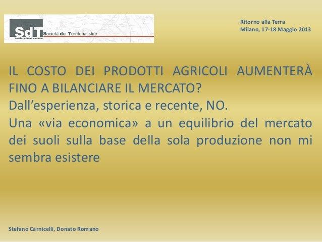 Ritorno alla Terra Milano, 17-18 Maggio 2013 Stefano Carnicelli, Donato Romano IL COSTO DEI PRODOTTI AGRICOLI AUMENTERÀ FI...