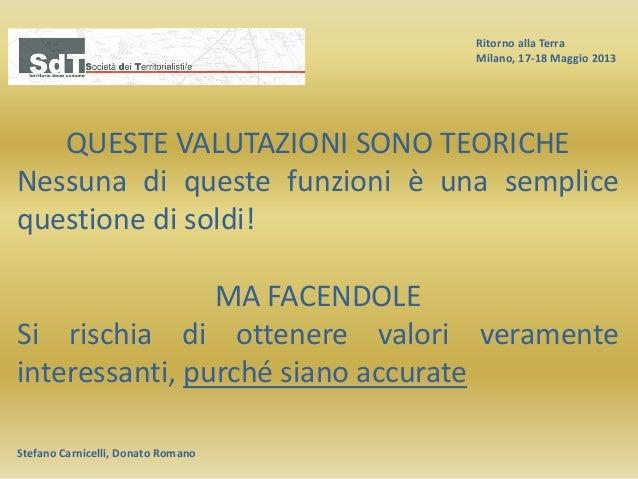 Ritorno alla Terra Milano, 17-18 Maggio 2013 Stefano Carnicelli, Donato Romano QUESTE VALUTAZIONI SONO TEORICHE Nessuna di...