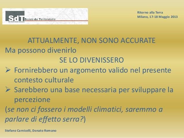 Ritorno alla Terra Milano, 17-18 Maggio 2013 Stefano Carnicelli, Donato Romano ATTUALMENTE, NON SONO ACCURATE Ma possono d...