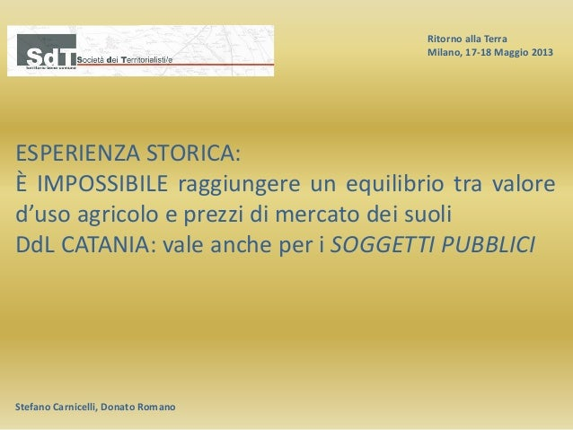 Ritorno alla Terra Milano, 17-18 Maggio 2013 Stefano Carnicelli, Donato Romano ESPERIENZA STORICA: È IMPOSSIBILE raggiunge...