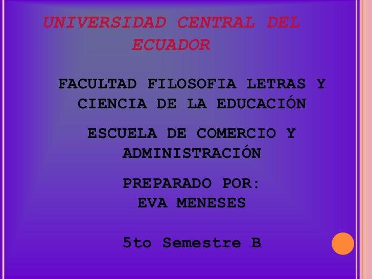 UNIVERSIDAD CENTRAL DEL        ECUADOR FACULTAD FILOSOFIA LETRAS Y   CIENCIA DE LA EDUCACIÓN    ESCUELA DE COMERCIO Y     ...