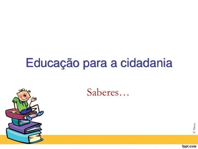 Educação para a cidadania  Saberes…  © Thera