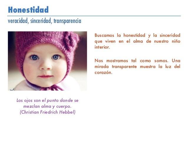 Honestidad veracidad, sinceridad, transparencia Buscamos la honestidad y la sinceridad que viven en el alma de nuestro niñ...