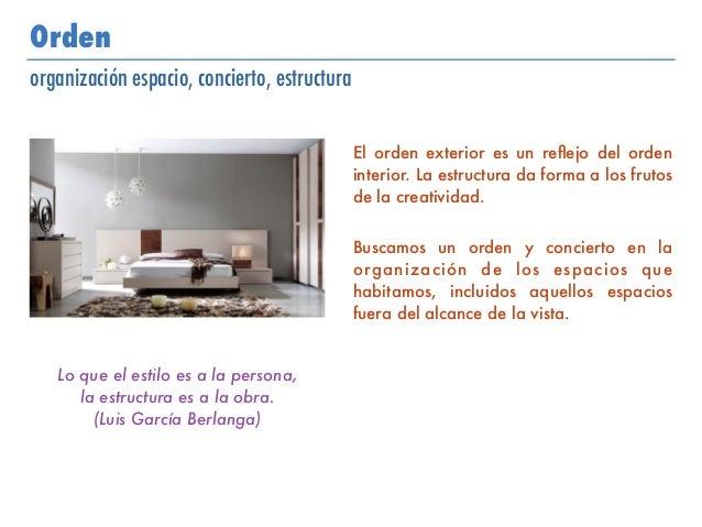Orden organización espacio, concierto, estructura El orden exterior es un reflejo del orden interior. La estructura da form...