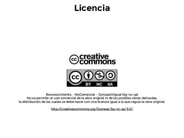 Licencia Reconocimiento – NoComercial – CompartirIgual (by-nc-sa) No se permite un uso comercial de la obra original ni de...