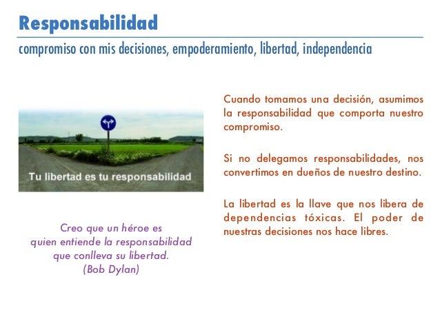 Responsabilidad compromiso con mis decisiones, empoderamiento, libertad, independencia Cuando tomamos una decisión, asumim...