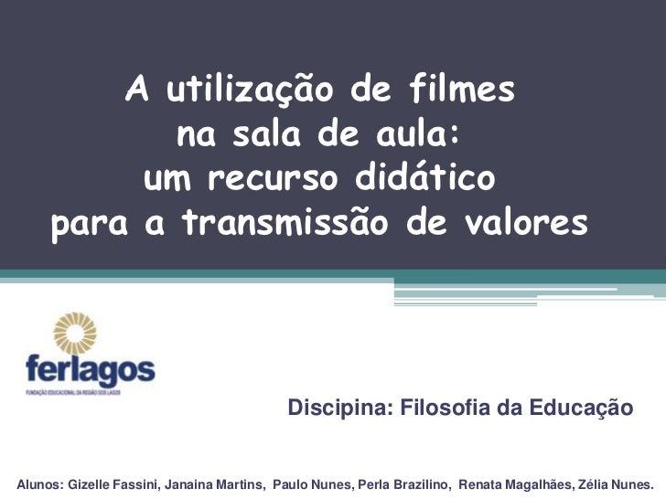 A utilização de filmes            na sala de aula:          um recurso didático     para a transmissão de valores         ...