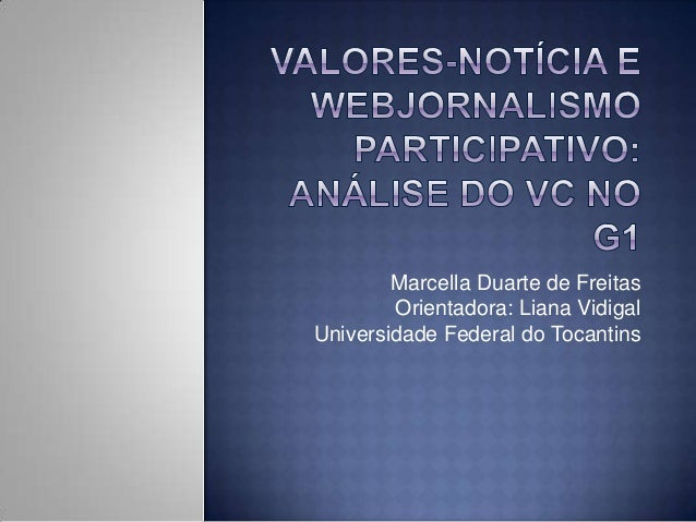 Marcella Duarte de Freitas        Orientadora: Liana VidigalUniversidade Federal do Tocantins