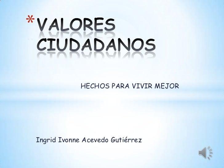 *                 HECHOS PARA VIVIR MEJOR    Ingrid Ivonne Acevedo Gutiérrez