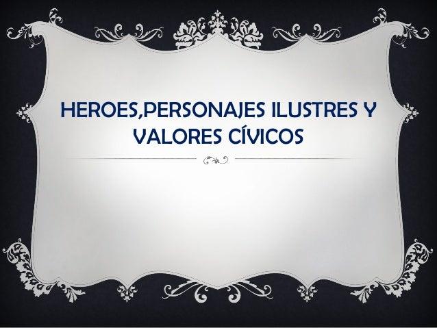 HEROES,PERSONAJES ILUSTRES Y VALORES CÍVICOS