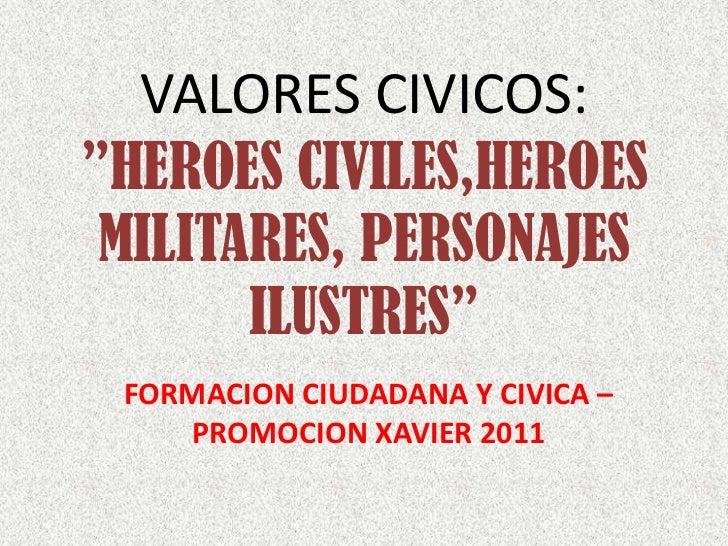 """VALORES CIVICOS: """"HEROES CIVILES,HEROES  MILITARES, PERSONAJES        ILUSTRES""""  FORMACION CIUDADANA Y CIVICA –     PROMOC..."""
