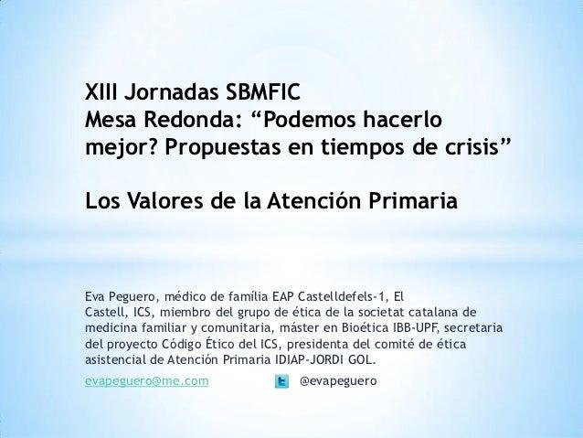 """XIII Jornadas SBMFICMesa Redonda: """"Podemos hacerlomejor? Propuestas en tiempos de crisis""""Los Valores de la Atención Primar..."""