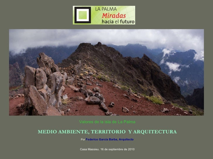Valores de la isla de La Palma MEDIO AMBIENTE, TERRITORIO  Y ARQUITECTURA Por   Federico García Barba, Arquitecto Casa Mas...