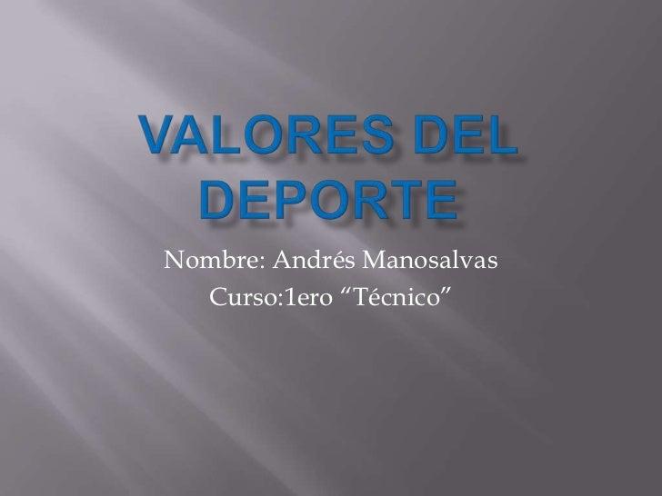 "Nombre: Andrés Manosalvas  Curso:1ero ""Técnico"""