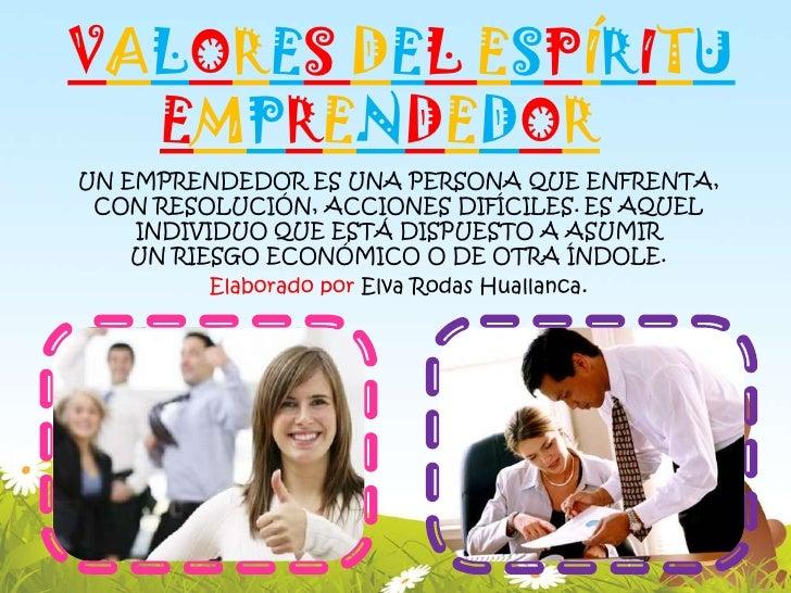 VALORES DEL ESPÍRITU  EMPRENDEDORUN EMPRENDEDOR ES UNA PERSONA QUE ENFRENTA, CON RESOLUCIÓN, ACCIONES DIFÍCILES. ES AQUEL ...