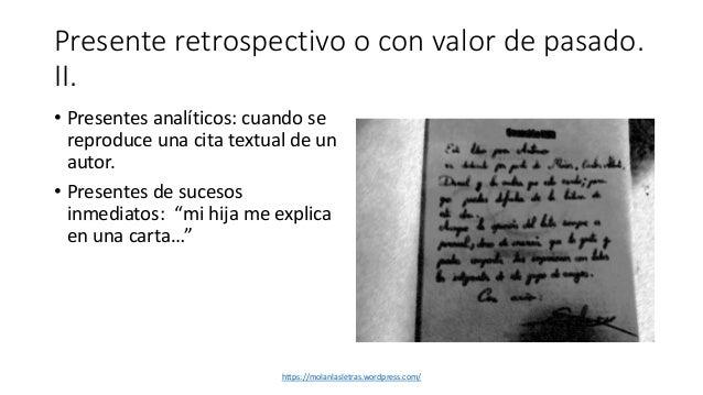 Presente retrospectivo o con valor de pasado. II. • Presentes analíticos: cuando se reproduce una cita textual de un autor...