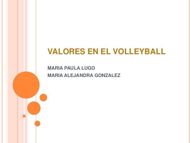 VALORES EN EL VOLLEYBALLMARIA PAULA LUGOMARIA ALEJANDRA GONZALEZ