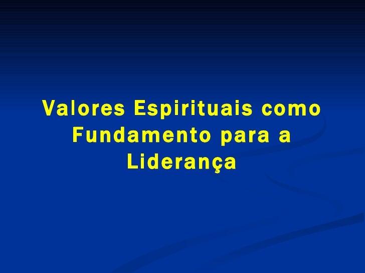Valores Espirituais como  Fundamento para a Liderança