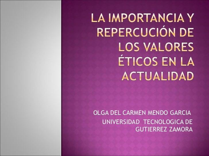 OLGA DEL CARMEN MENDO GARCIA  UNIVERSIDAD  TECNOLOGICA DE GUTIERREZ ZAMORA