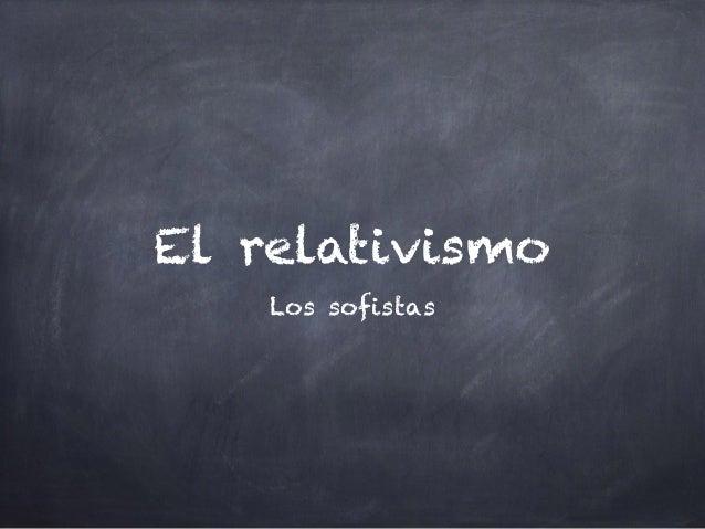 El relativismo Los sofistas