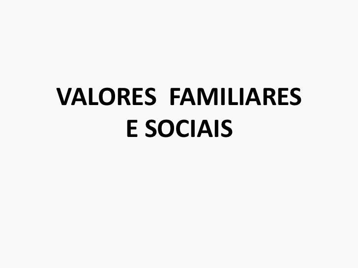 VALORES  FAMILIARESE SOCIAIS<br />