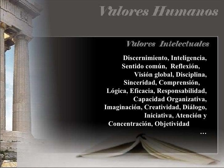 Discernimiento, Inteligencia, Sentido común,  Reflexión,  Visión global,   Disciplina, Sinceridad, Comprensión,  Lógica, E...