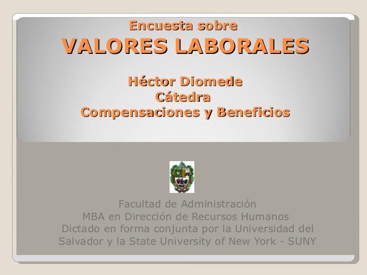 Encuesta sobre  VALORES LABORALES Héctor Diomede Cátedra  Compensaciones y Beneficios Facultad de Administración MBA en Di...