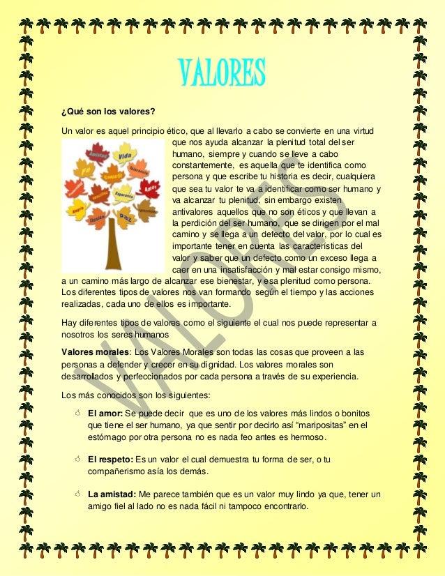 VALORES ¿Qué son los valores? Un valor es aquel principio ético, que al llevarlo a cabo se convierte en una virtud que nos...