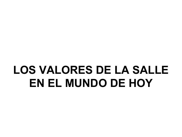 LOS VALORES DE LA SALLE EN EL MUNDO DE HOY