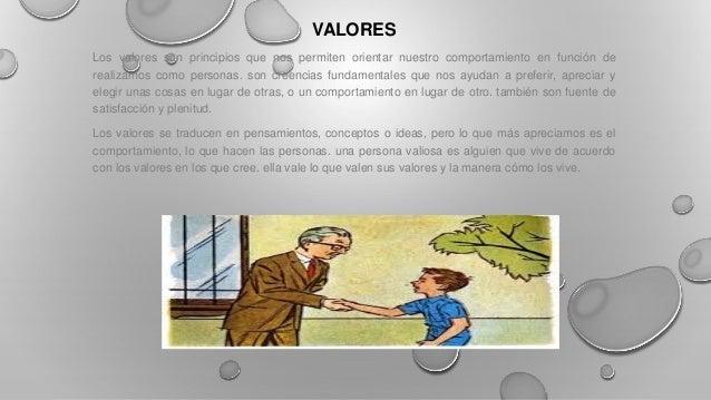 VALORES Los valores son principios que nos permiten orientar nuestro comportamiento en función de realizarnos como persona...