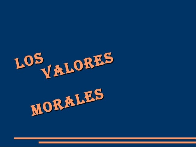LOSLOS VALORES VALORES MORALES MORALES