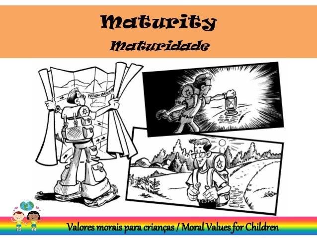 Maturity Valores morais para crianças / Moral Values for Children Maturidade