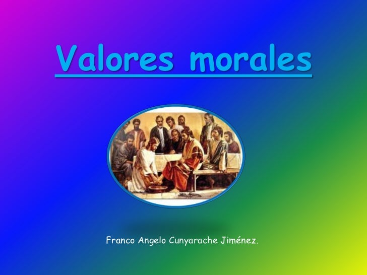 Valores morales<br />Franco Angelo Cunyarache Jiménez.<br />