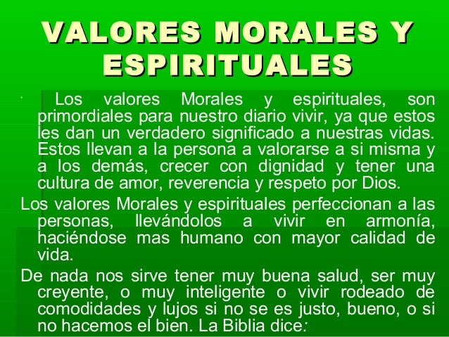 VALORES MORALES YVALORES MORALES YESPIRITUALESESPIRITUALESLos valores Morales y espirituales, sonprimordiales para nuestr...