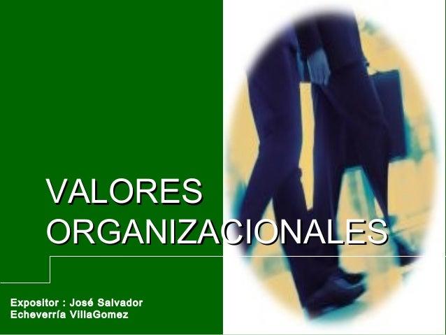 VALORES      ORGANIZACIONALESExpositor : José SalvadorEcheverría VillaGomez