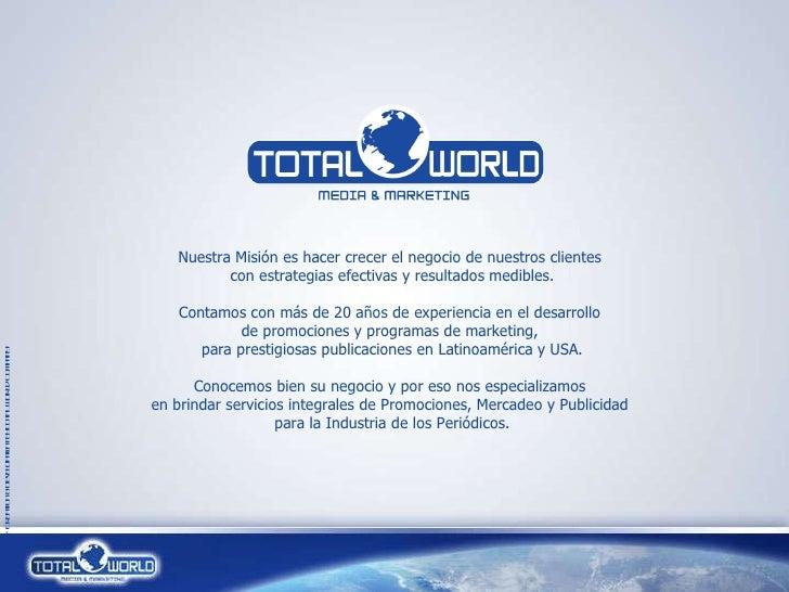 ® Creation & Development by Total World Company Nuestra Misión es hacer crecer el negocio de nuestros clientes  con estrat...