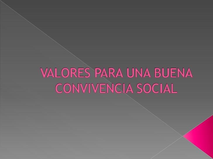 VALORES PARA UNA BUENA CONVIVENCIA SOCIAL<br />