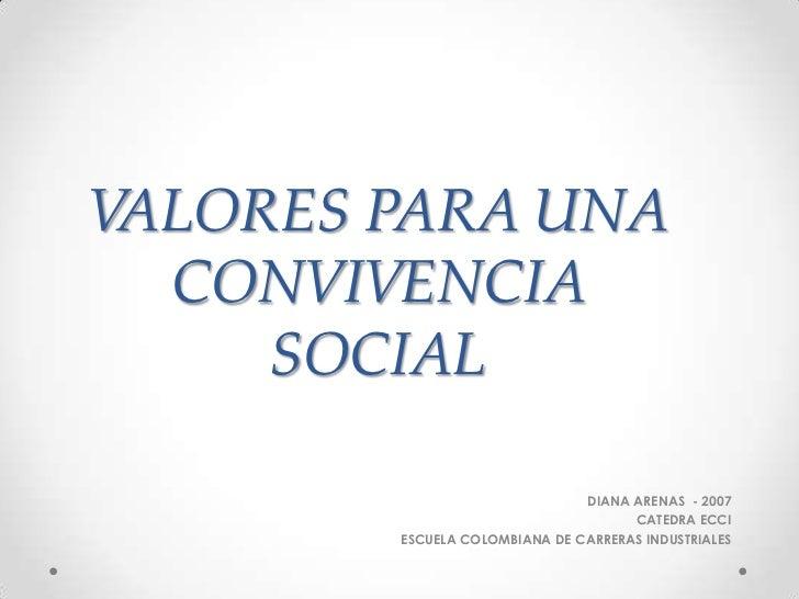 VALORES PARA UNA  CONVIVENCIA     SOCIAL                               DIANA ARENAS - 2007                                ...