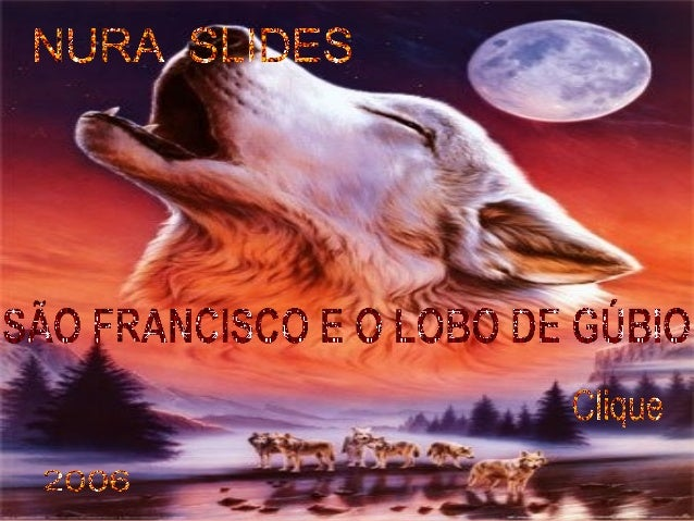 Gúbio, uma cidade na Úmbria, estava tomada de grande medo. Na floresta da região vivia um grande lobo, terrível e feroz, o...