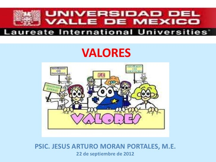 VALORESPSIC. JESUS ARTURO MORAN PORTALES, M.E.           22 de septiembre de 2012