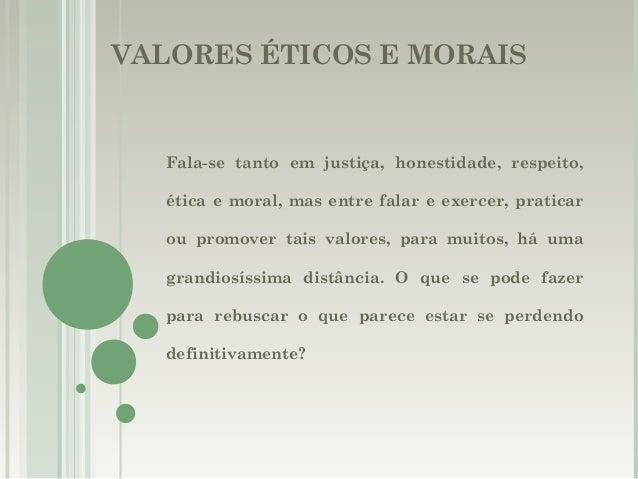 VALORES ÉTICOS E MORAISFala-se tanto em justiça, honestidade, respeito,ética e moral, mas entre falar e exercer, praticaro...