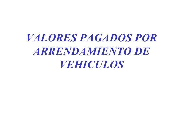 VALORES PAGADOS POR ARRENDAMIENTO DE VEHICULOS