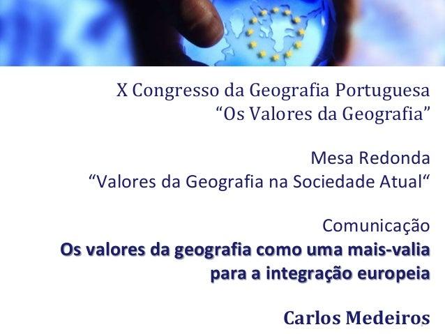 "X Congresso da Geografia Portuguesa ""Os Valores da Geografia"" Mesa Redonda ""Valores da Geografia na Sociedade Atual"" Comun..."