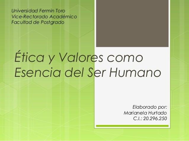 Universidad Fermin Toro Vice-Rectorado Académico Facultad de Postgrado  Ética y Valores como Esencia del Ser Humano Elabor...