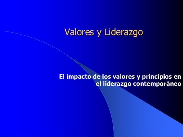 Valores y LiderazgoEl impacto de los valores y principios en            el liderazgo contemporáneo