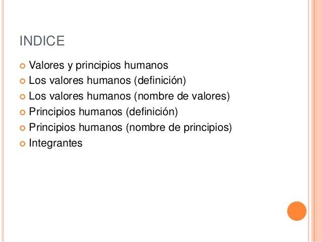 INDICE Valores y principios humanos Los valores humanos (definición) Los valores humanos (nombre de valores) Principio...