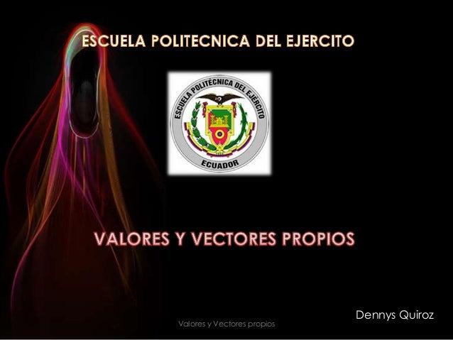 Dennys QuirozValores y Vectores propios