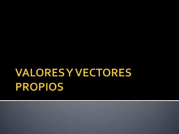 VALORES Y VECTORES PROPIOS<br />