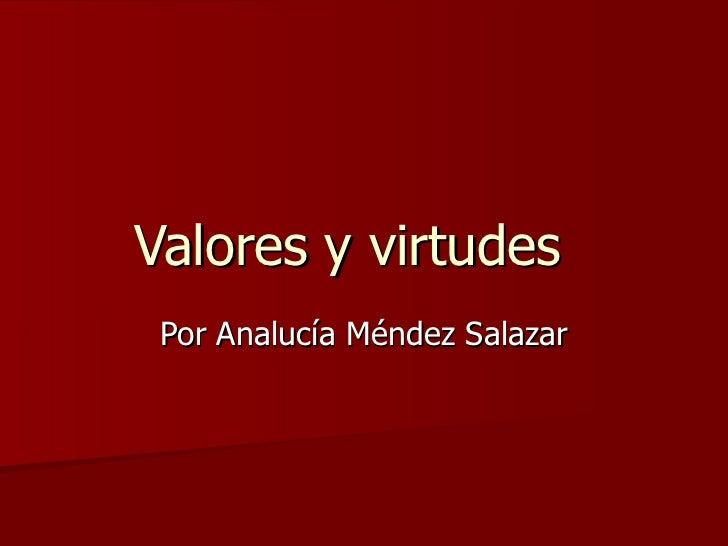 Valores y virtudes Por Analucía Méndez Salazar
